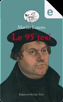 Le 95 tesi - Della libertà del cristiano - Sulla prigionia babilonese della Chiesa by Martin Luther