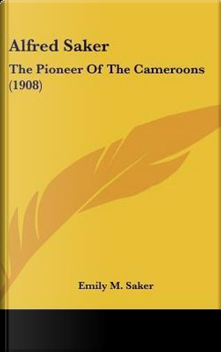 Alfred Saker by Emily M. Saker