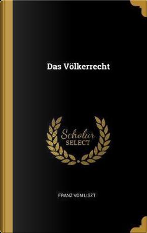 Das Völkerrecht by Franz Von Liszt