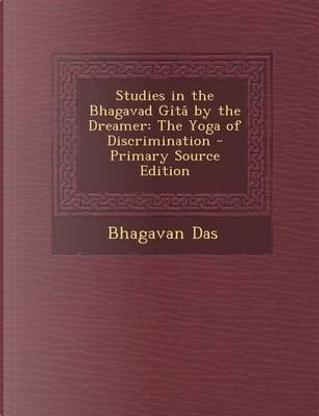 Studies in the Bhagavad Gita by the Dreamer by bhagavan das