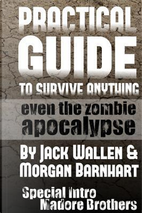 Practical Guide to Survive Anything by Jack Wallen