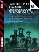 Il Palazzo delle Molte Acque del professor Fluvius by Paul Di Filippo
