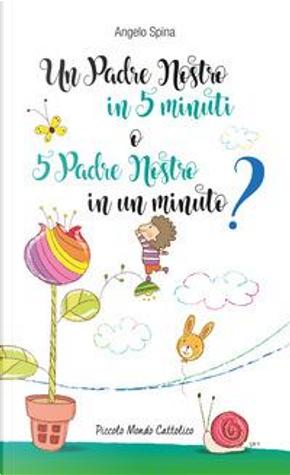 Un Padre Nostro in 5 minuti o 5 Padre Nostro in un minuto? by Angelo Spina