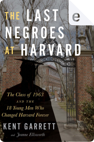 The Last Negroes at Harvard by Jeanne Ellsworth, Kent Garrett