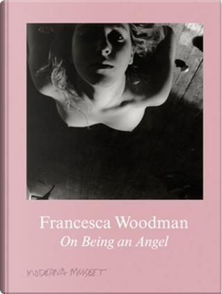 Francesca Woodman: On Being an Angel by