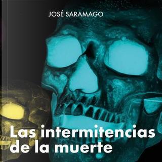 Las Intermitencias de la Muerte by José Saramago