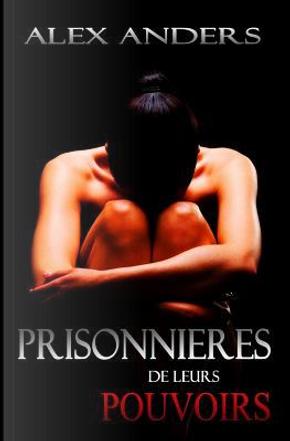 Prisonnières De Leurs Pouvoirs by Alex Anders