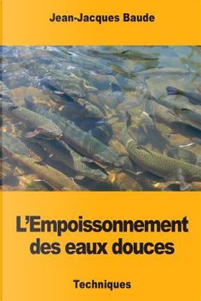 L'empoissonnement Des Eaux Douces by Jean-Jacques Baude