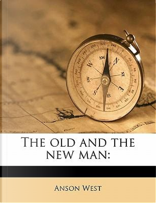The Old and the New Man by Anson West