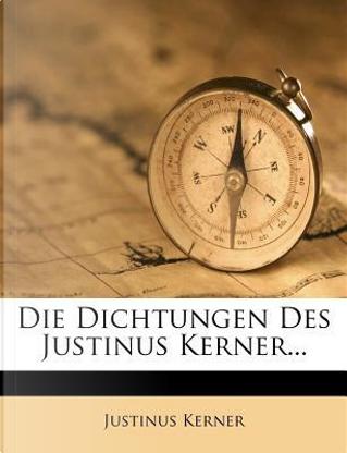 Die Dichtungen vonJustinus Kerner, neue vollständige Sammlung in einem Bande by Justinus Kerner