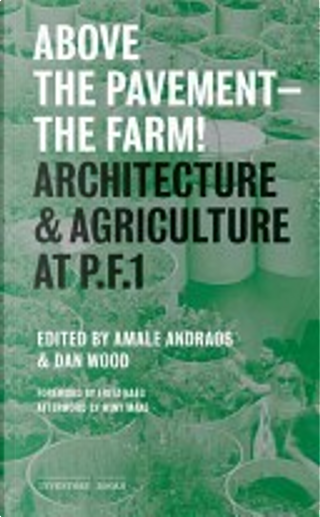 Above the Pavement - the Farm! by Dan Wood, Amale Andraos