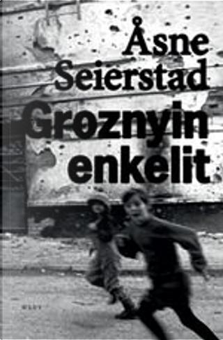 Groznyin enkelit by Asne Seierstad