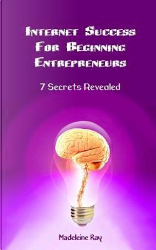 Internet Success for Beginning Entrepreneurs by Madeleine Kay