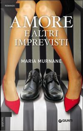 Amore e altri imprevisti by Maria Murnane