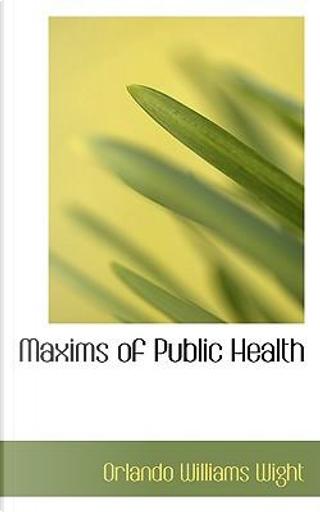 Maxims of Public Health by Orlando Williams Wight