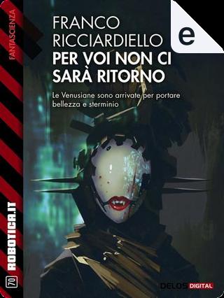 Per voi non ci sarà ritorno by Franco Ricciardiello