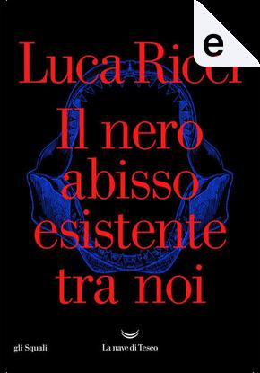 Il nero abisso esistente tra noi by Luca Ricci
