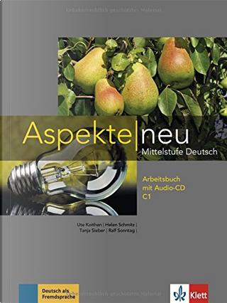 Aspekte neu, C1: Arbeitsbuch mit Audio-CD by Ute Koithan, Helen Schmitz, Ralf Sonntag, Tanja Sieber