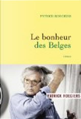 Le bonheur des Belges by Patrick Roegiers
