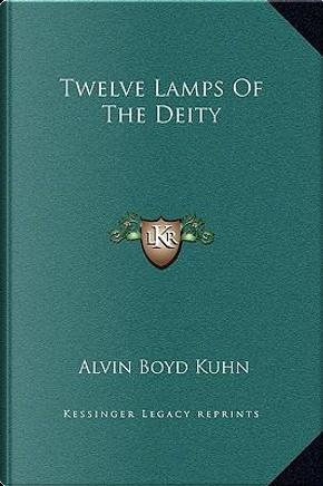 Twelve Lamps of the Deity by Alvin Boyd Kuhn