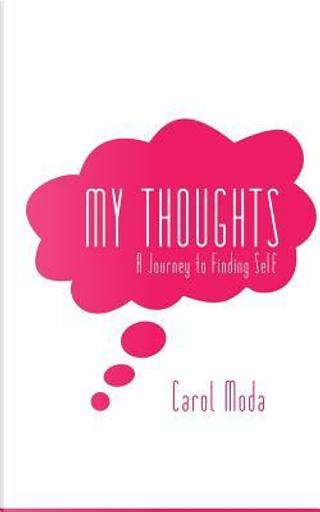 My Thoughts by Carol Moda