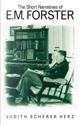 The Short Narratives of E. M. Forster by Judith S. Herz