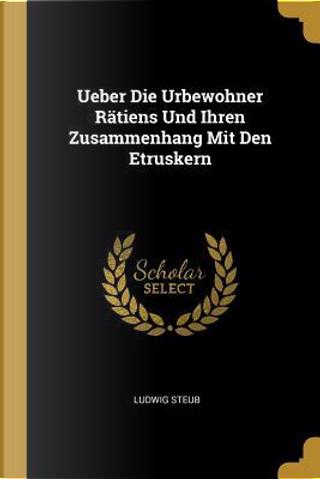 Ueber Die Urbewohner R tiens Und Ihren Zusammenhang Mit Den Etruskern by Ludwig Steub
