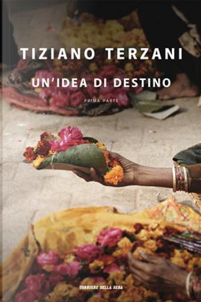 Un'idea di destino - Prima parte by Tiziano Terzani