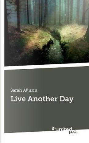 Live Another Day by Sarah Allison