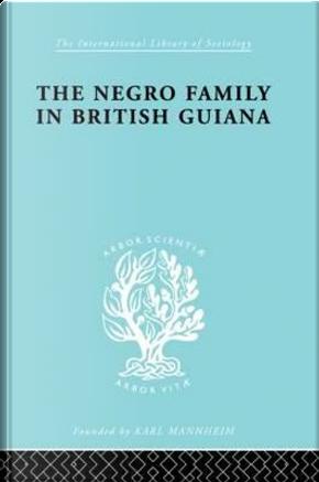 The Negro Family in British Guiana by Raymond T. Smith