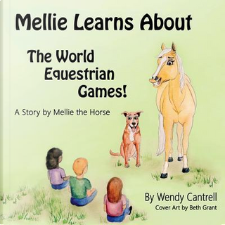 Mellie learns about the World Equestrian Games by Wendy B Cantrell