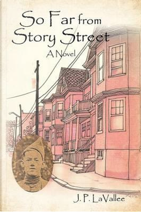 So Far from Story Street by J. P. Lavallee