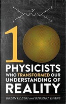 Ten Physicists Who Transformed Our Understanding of Reality by Brian Clegg, Rhodri Evans