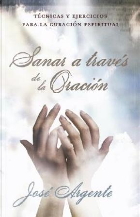 Sanar a Trave's de la Oracion by Jose Argente