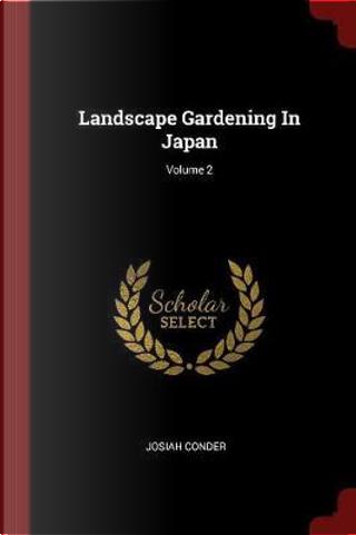 Landscape Gardening in Japan; Volume 2 by Josiah Conder