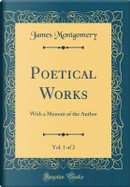 Poetical Works, Vol. 1 of 2 by James Montgomery
