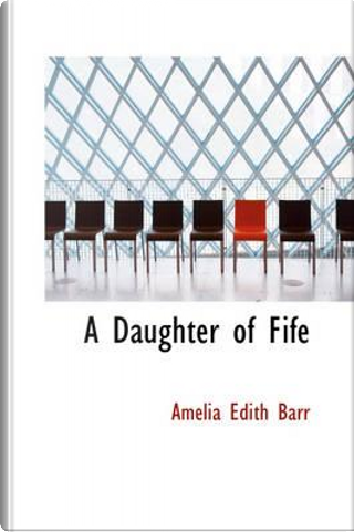 A Daughter of Fife by Amelia Edith Barr
