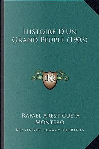Histoire D'Un Grand Peuple (1903) by Rafael Arestigueta Montero