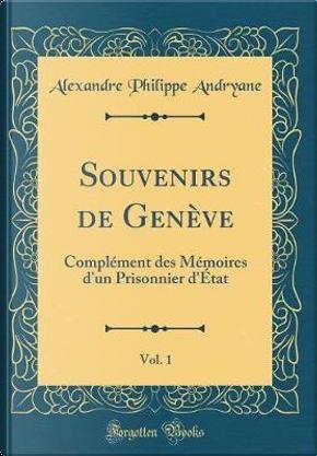 Souvenirs de Genève, Vol. 1 by Alexandre Philippe Andryane