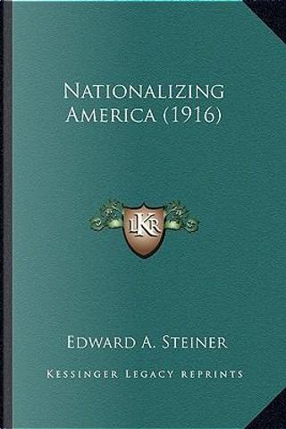 Nationalizing America (1916) Nationalizing America (1916) by Edward A. Steiner