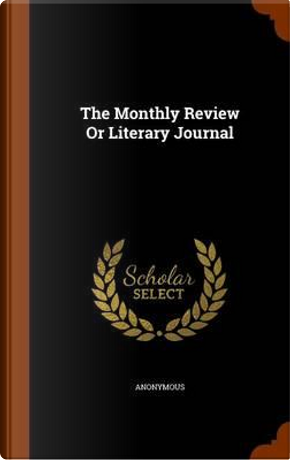 The Monthly Review or Literary Journal by ANONYMOUS