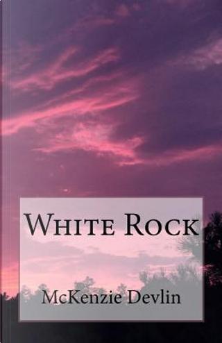 White Rock by Mckenzie Devlin