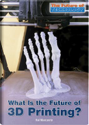 What Is the Future of 3d Printing? by Hal Marcovitz