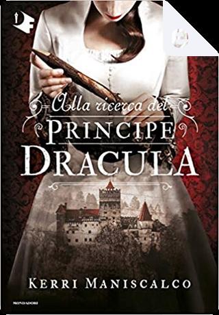 Alla ricerca del principe Dracula by Kerri Maniscalco