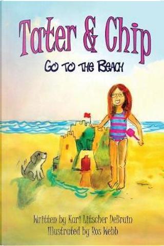 Tater & Chip Go to the Beach by Kari Litscher Debruin