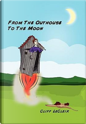 From the Outhouse to the Moon by Cliff Lecleir
