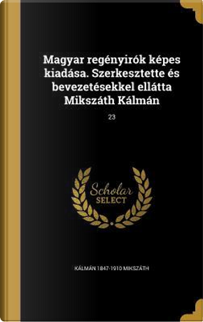 HUN-MAGYAR REGENYIROK KEPES KI by Kalman 1847-1910 Mikszath