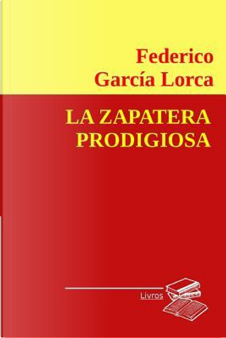 La zapatera prodigiosa by Federico Garcia Lorca