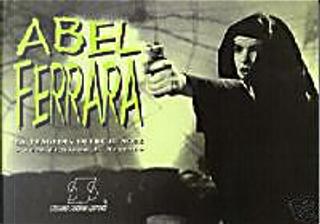 Abel Ferrara : la tragedia oltre il noir by Giona A. Nazzaro