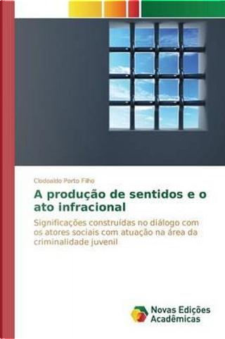 A produção de sentidos e o ato infracional by Clodoaldo Porto Filho